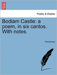 Bodiam Castle: a poem, in six cantos. With notes. - Anonymous
