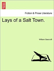Lays Of A Salt Town. - William Bancroft