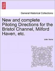 New And Complete Piloting Directions For The Bristol Channel, Milford Haven, Etc. - John Norie