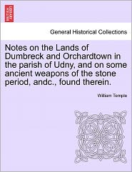Notes On The Lands Of Dumbreck And Orchardtown In The Parish Of Udny, And On Some Ancient Weapons Of The Stone Period, Andc., Found Therein. - William Temple