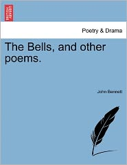 The Bells, And Other Poems. - John Bennett