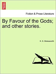 By Favour Of The Gods; And Other Stories. - K. S. Molesworth