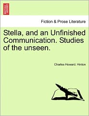 Stella, And An Unfinished Communication. Studies Of The Unseen. - Charles Howard. Hinton