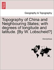 Topography of China and Neighbouring States; with degrees of longitude and latitude. [By W. Lobscheid?] - Anonymous