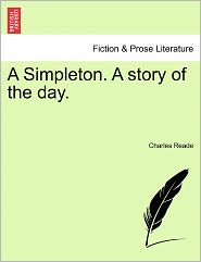 A Simpleton. A Story Of The Day. - Charles Reade