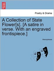 A Collection of State Flower[s]. [A satire in verse. With an engraved frontispiece.] - Anonymous