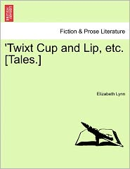 Twixt Cup and Lip, Etc. [Tales.]