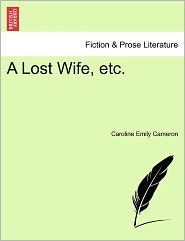 A Lost Wife, Etc. - Caroline Emily Cameron
