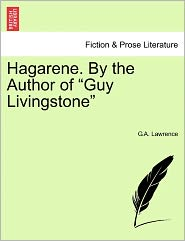 Hagarene. By The Author Of Guy Livingstone - G.A. Lawrence