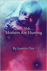 Shh.Shh.Mothers Are Hurting - Juanita Day