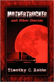 Mothertrucker And Other Stories - Timothy C. Hobbs