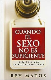 Cuando el Sexo No Es Suficiente (When Sex Is Not Enough) - Rey Matos