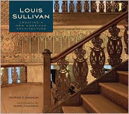 Louis Sullivan: Creating a New American Architecture - Patrick F. Cannon, Louis H. Sullivan, James Caulfield (Photographer)
