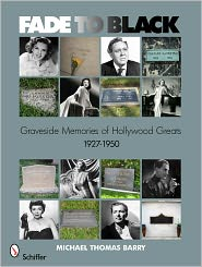 Fade to Black: Graveside Memories of Hollywood Greats 1927-1950 - Michael Thomas Barry