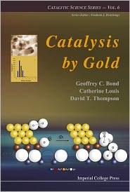 Catalysis by Gold - Geoffrey C. Bond, David T. Thompson, Catherine Louis