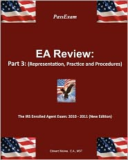 PassExam EA Review: Part 3 (Representation, Practice and Procedures) - the IRS Enrolled Agent Exam: 2010-2011 (New Edition) - Edward Mulwa