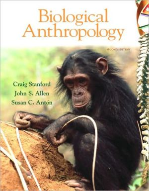 Biological Anthropology: The Natural History of Humankind - Craig Stanford, John S. Allen, Susan C. Anton
