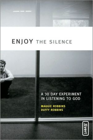 Enjoy the Silence: A 30 Day Experiment in Listening to God - Maggie Robbins, Duffy Robbins