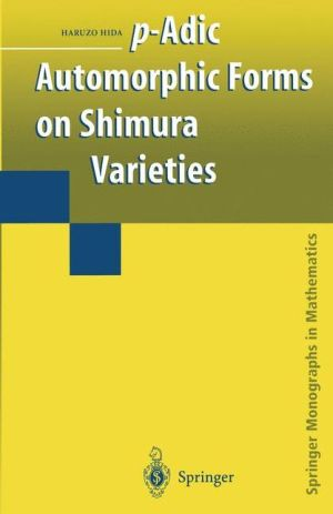 p-Adic Automorphic Forms on Shimura Varieties - Haruzo Hida