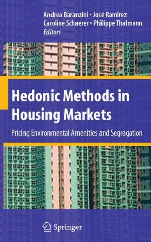 Hedonic Methods in Housing Markets: Pricing Environmental Amenities and Segregation - Andrea Baranzini, Philippe Thalmann, Caroline Schaerer, Jos? Ramirez