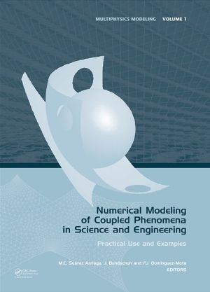 Numerical Modeling of Coupled Phenomena in Science and Engineering: Practical Use and Examples - Mario Cesar Suarez Arriaga (Editor), Jochen Bundschuh (Editor), Francisco Javier Dominguez-Mota (Editor)