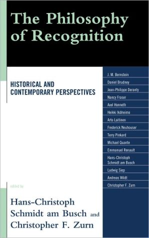 The Philosophy of Recognition: Historical and Contemporary Perspectives - Hans-Christoph Schmidt am Busch (Editor), Christopher F. Zurn (Editor), Contribution by Axel Honneth, Contribution by Frederick
