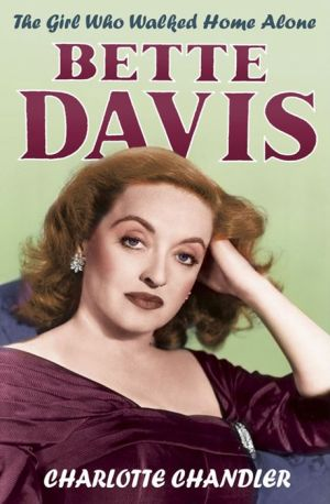 The Girl Who Walked Home Alone: Bette Davis, a Personal Biography - Charlotte Chandler