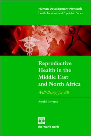 Reproductive Health in the Middle East and North Africa: Well-Being for All - Atsuko Aoyama