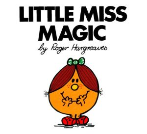 Little Miss Magic (Mr. Men and Little Miss Series) - Roger Hargreaves