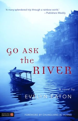 Go Ask the River - Evelyn Eaton, Foreword by Chungliang Al Huang