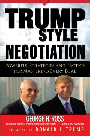 Trump-Style Negotiation: Powerful Strategies and Tactics for Mastering Every Deal - George H. Ross