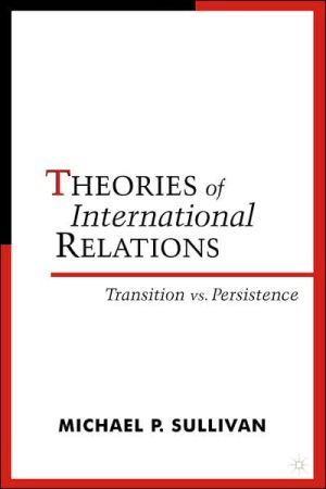Theories Of International Relations - Michael Sullivan, Andrew Linklater, Jack Donnelly, Matthew Paterson, Christian Reus-Smit, Richard Devetak, Jacqui True