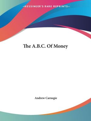 A.B.C. of Money - Andrew Carnegie