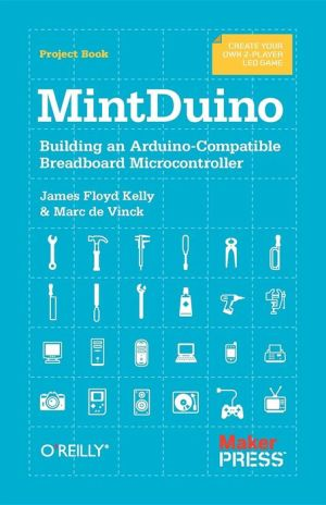 MintDuino: Building an Arduino-Compatible Breadboard Microcontroller - James Floyd Kelly, Marc de Vinck