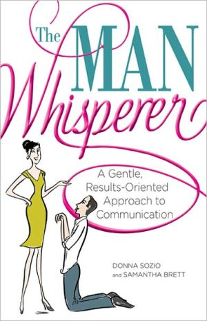The Man Whisperer: A Gentle, Results-Oriented Approach to Communication - Donna Sozio, Samantha Brett