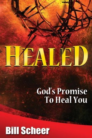 Healed: God's Promise to Heal - Bill Scheer
