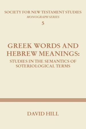 Greek Words and Hebrew Meanings: Studies in the Semantics of Soteriological Terms