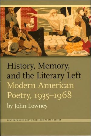 History, Memory, and the Literary Left: Modern American Poetry, 1935-1968 - John Lowney