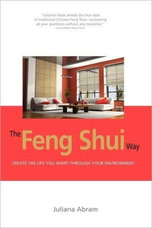 The Feng Shui Way - Creating The Life You Want Through Your Environment - Juliana Abram