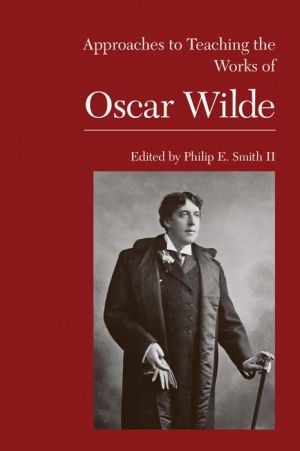 Approaches to Teaching the Works of Oscar Wilde - Philip E., II Smith (Editor)