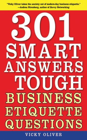 301 Smart Answers to Tough Business Etiquette Questions - Vicky Oliver