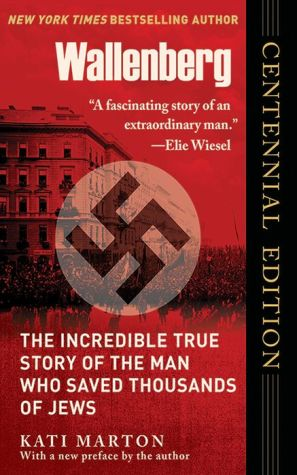 Wallenberg: The Incredible True Story of the Man Who Saved the Jews of Budapest - Kati Marton