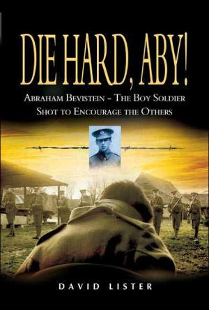 Die Hard, Aby!: Abraham Bevistein - The Boy Soldier Shot to Encourage the Others - David Lister