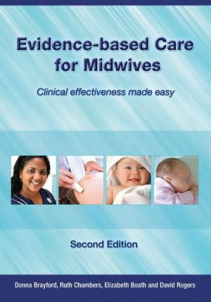 Evidence-Based Care for Midwives: Clinical Effectiveness Made Easy - Donna Brayford, Gerard Hoffnung, Ruth Chambers