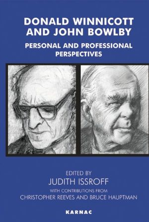 Donald Winnicott and John Bowlby: Personal and Professional Perspectives - Bruce Hauptmann, Christopher Reeves, Judith Issroff