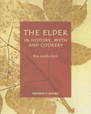 The Elder: In History, Myth and Cookery - Ria Loohuizen, Foreword by Gillian Riley