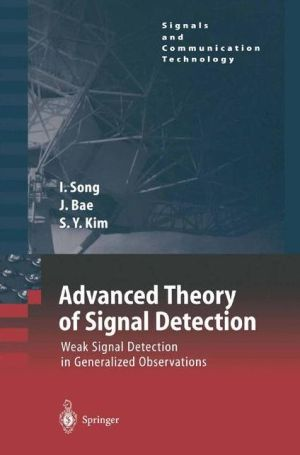 Advanced Theory of Signal Detection: Weak Signal Detection in Generalized Observations - Iickho Song, Jinsoo Bae, Sun Yong Kim
