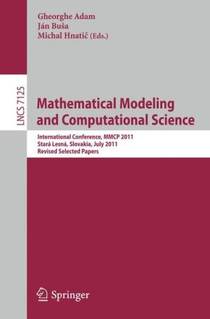Mathematical Modeling and Computational Science: International Conference, MMCP 2011, Stará Lesná, Slovakia, July 4-8, 2011, Revised Selected Papers - Gheorghe Adam (Editor), Jan Busa (Editor), Michal Hnatic (Editor)