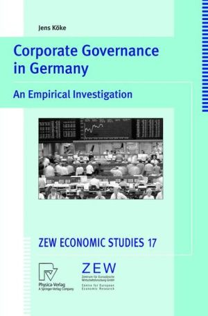 Corporate Governance in Germany: An Empirical Investigation - Jens Koke, Jens Kvke, Jens Kc6ke