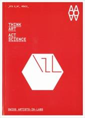 Think Art-Act Science: Artists-in-Labs - Hediger, Irene / Perell, Josep